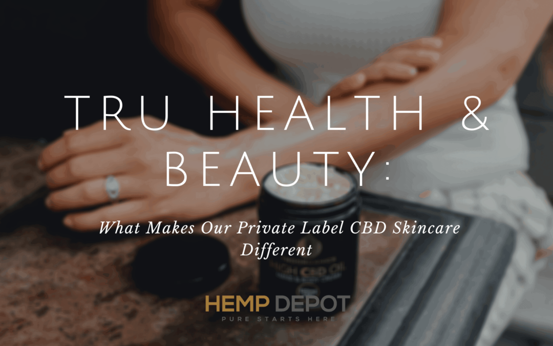 Tru Health & Beauty: What Makes Our Private Label CBD Skincare Different