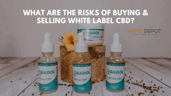What Are the Risks of Buying and Selling White Label CBD?
