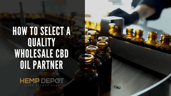 How to Select a Quality Wholesale CBD Oil Partner