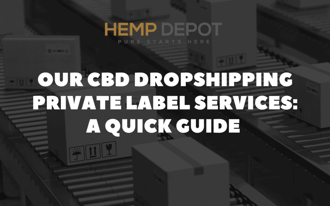 Our CBD Dropshipping Private Label Services: A Quick Guide