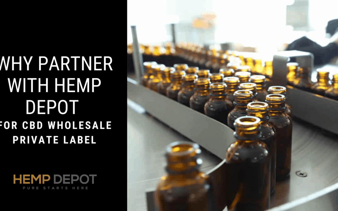 Why Partner with Hemp Depot for CBD Wholesale Private Label