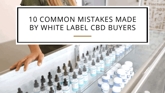 10 Common Mistakes Made by White Label CBD Buyers