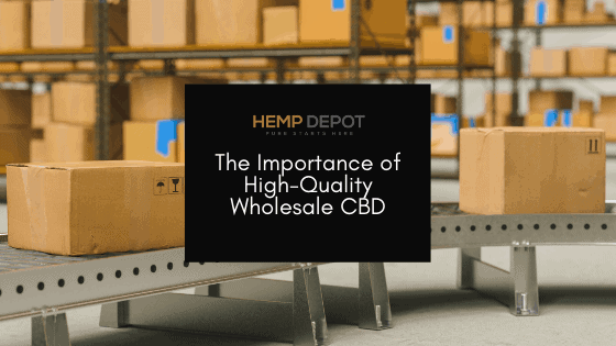 The Importance of High-Quality Wholesale CBD